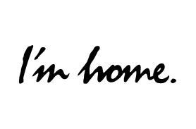 I'm home.
